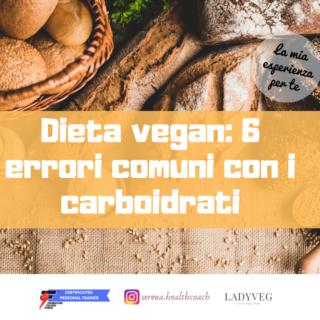 Dieta vegana e carboidrati: consigli ed errori comuni