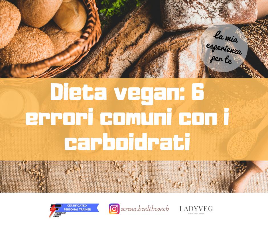 Dieta vegan e carboidrati: le fonti, i consigli, gli errori più comuni